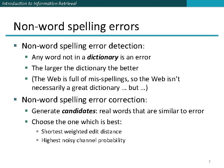Introduction to Information Retrieval Non-word spelling errors § Non-word spelling error detection: § Any