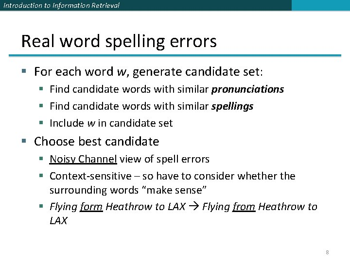 Introduction to Information Retrieval Real word spelling errors § For each word w, generate