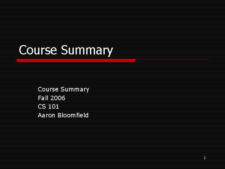 Course Summary Fall 2006 CS 101 Aaron Bloomfield 1