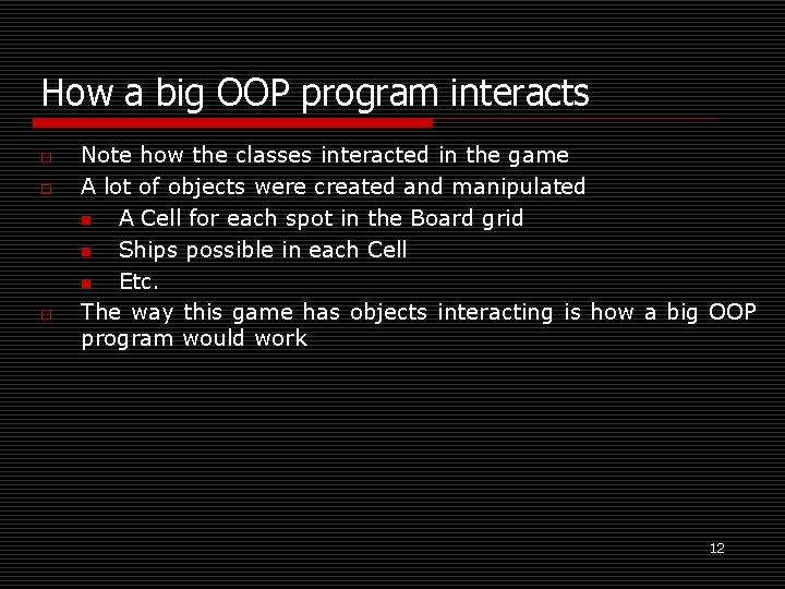 How a big OOP program interacts o o o Note how the classes interacted