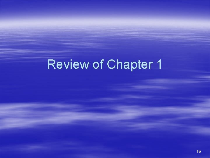 Review of Chapter 1 16