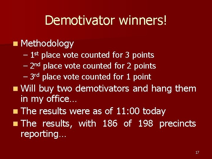 Demotivator winners! n Methodology – 1 st place vote counted for 3 points –