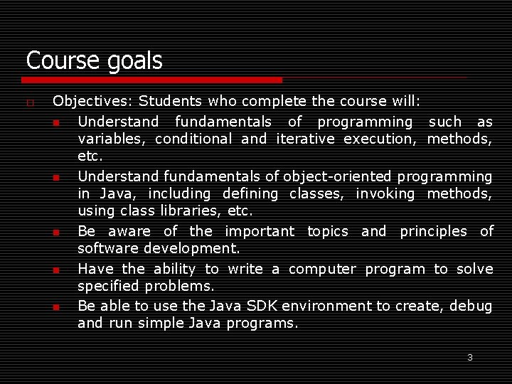 Course goals o Objectives: Students who complete the course will: n Understand fundamentals of