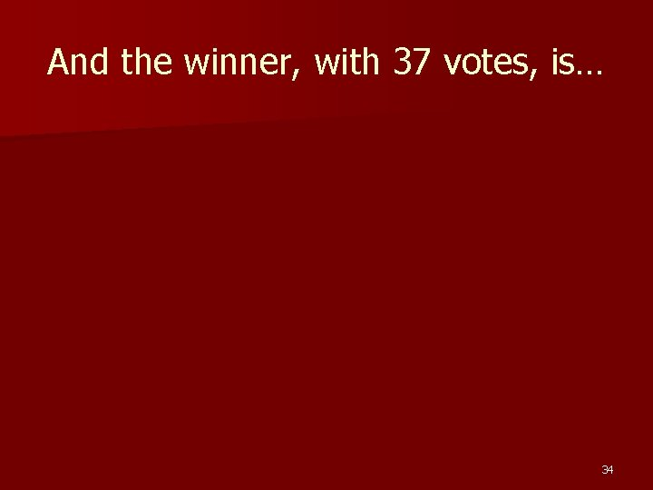 And the winner, with 37 votes, is… 34