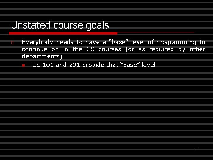 """Unstated course goals o Everybody needs to have a """"base"""" level of programming to"""