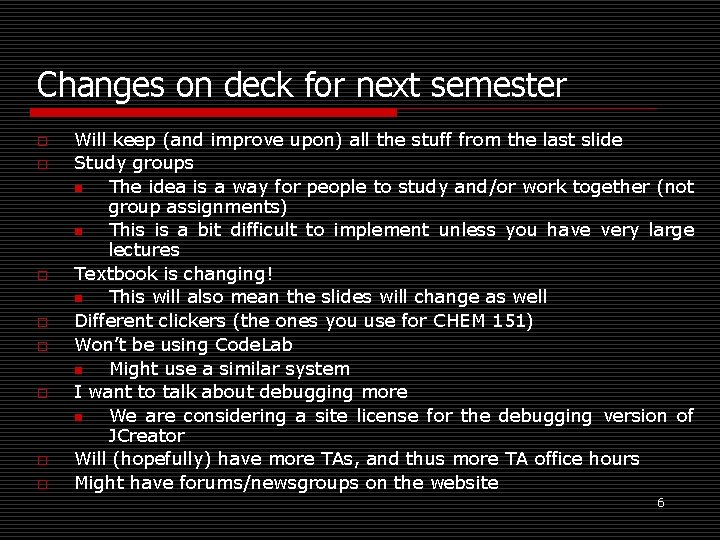 Changes on deck for next semester o o o o Will keep (and improve