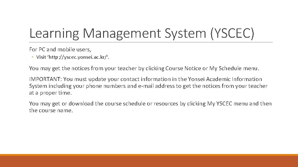 Learning Management System (YSCEC) For PC and mobile users, ◦ Visit 'http: //yscec. yonsei.