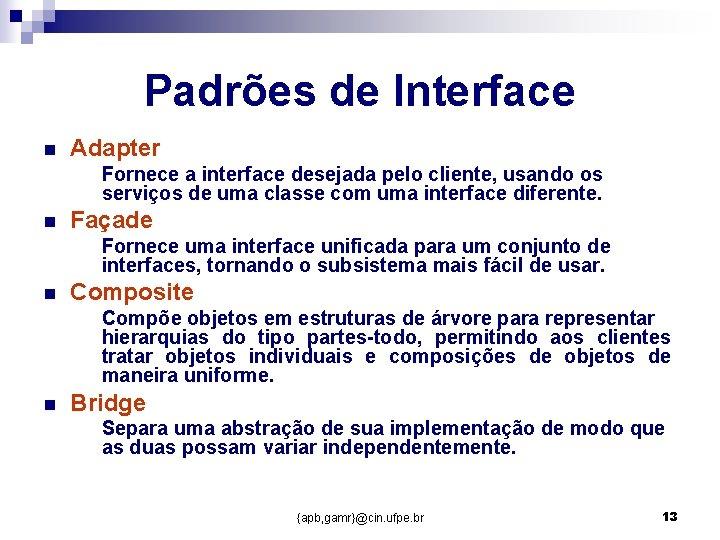 Padrões de Interface n Adapter Fornece a interface desejada pelo cliente, usando os serviços