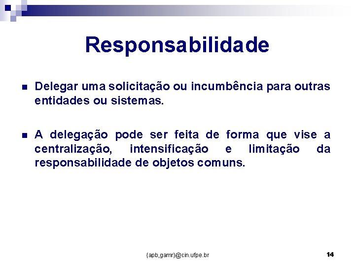 Responsabilidade n Delegar uma solicitação ou incumbência para outras entidades ou sistemas. n A