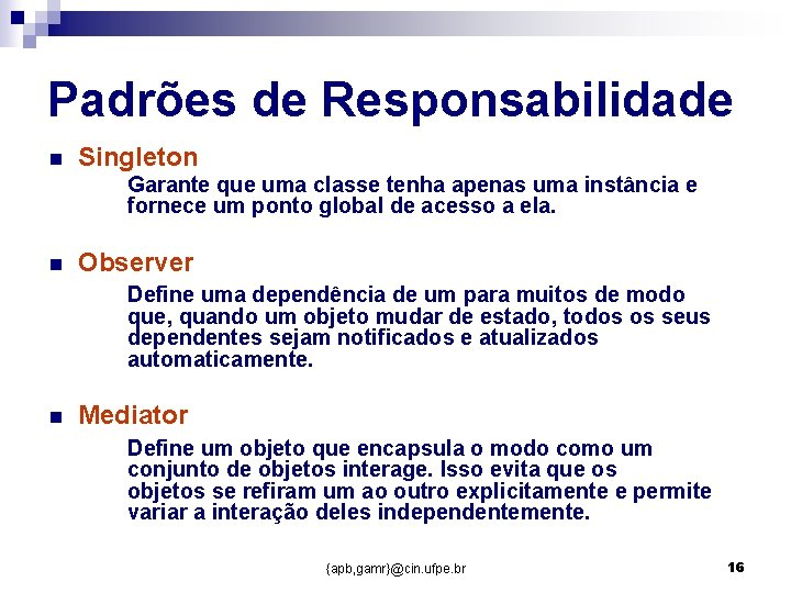 Padrões de Responsabilidade n Singleton Garante que uma classe tenha apenas uma instância e