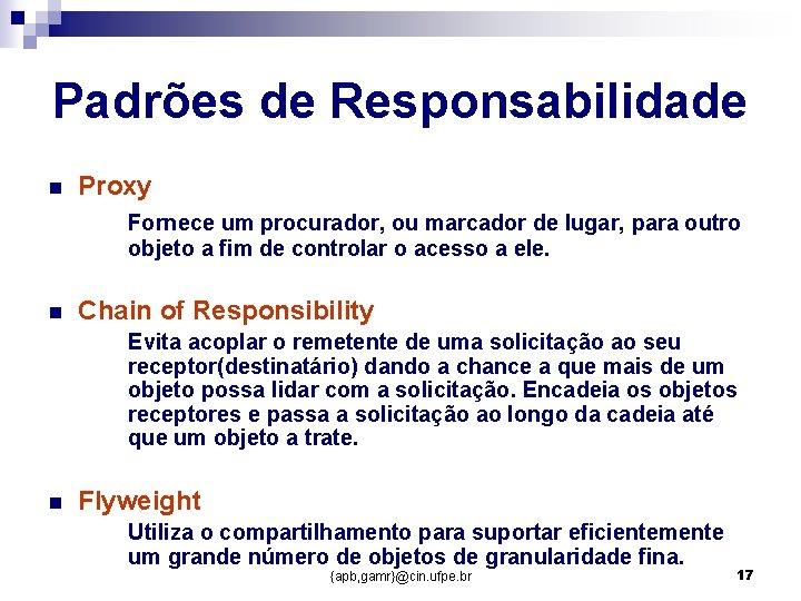 Padrões de Responsabilidade n Proxy Fornece um procurador, ou marcador de lugar, para outro