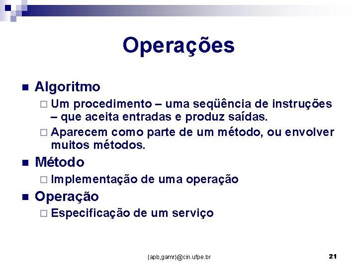 Operações n Algoritmo ¨ Um procedimento – uma seqüência de instruções – que aceita