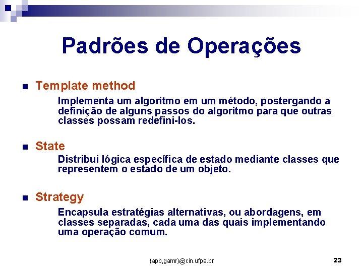 Padrões de Operações n Template method Implementa um algoritmo em um método, postergando a