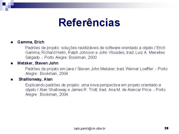Referências n n n Gamma, Erich Padrões de projeto: soluções reutilizáveis de software orientado