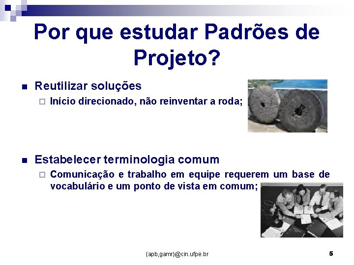 Por que estudar Padrões de Projeto? n Reutilizar soluções ¨ n Início direcionado, não