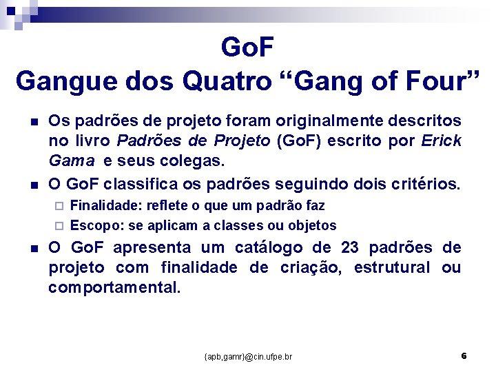 """Go. F Gangue dos Quatro """"Gang of Four"""" n n Os padrões de projeto"""