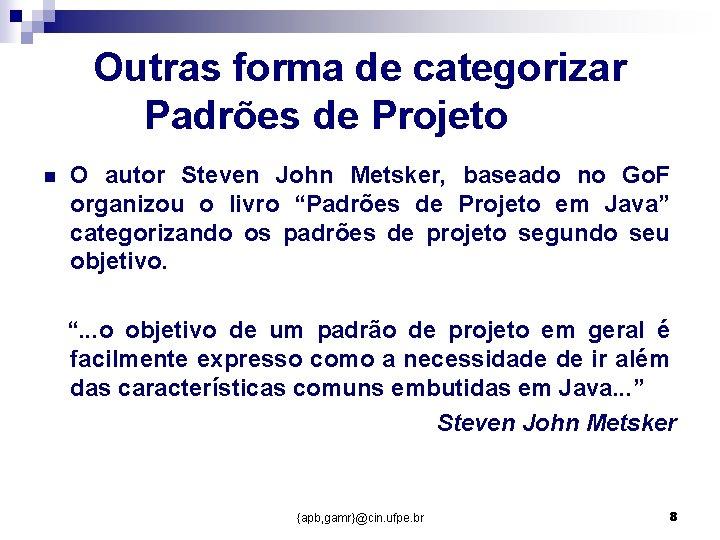 Outras forma de categorizar Padrões de Projeto n O autor Steven John Metsker, baseado