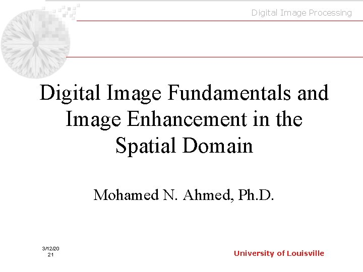 Digital Image Processing Digital Image Fundamentals and Image Enhancement in the Spatial Domain Mohamed