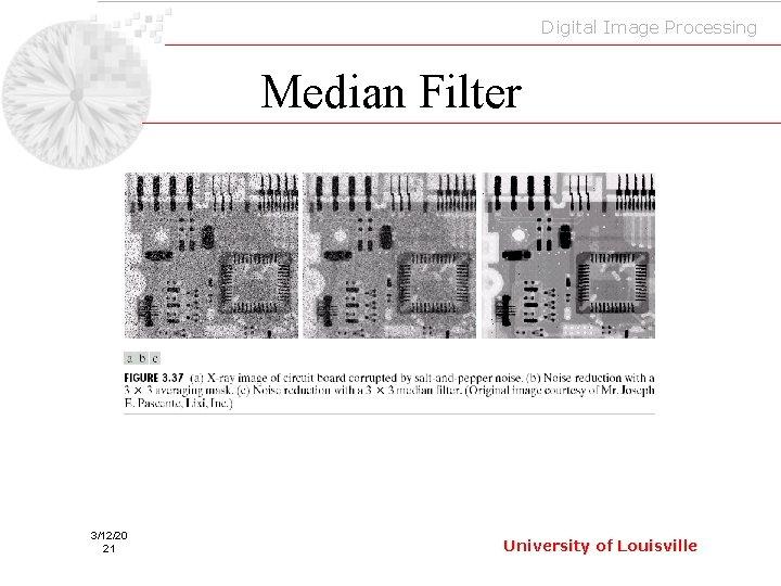 Digital Image Processing Median Filter 3/12/20 21 University of Louisville