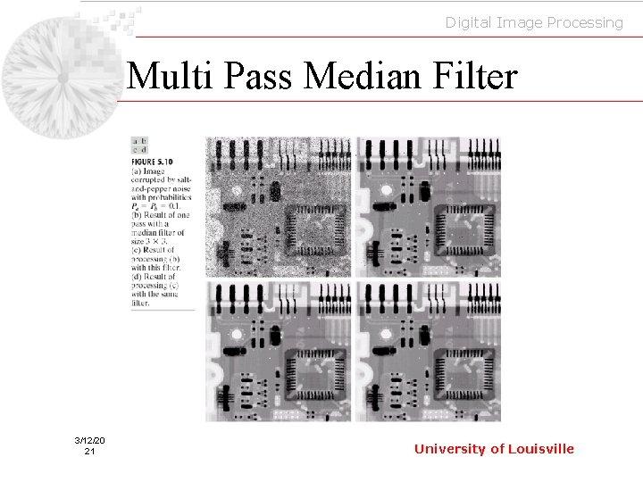 Digital Image Processing Multi Pass Median Filter 3/12/20 21 University of Louisville