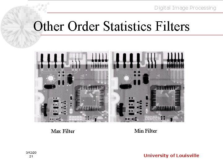 Digital Image Processing Other Order Statistics Filters Max Filter 3/12/20 21 Min Filter University