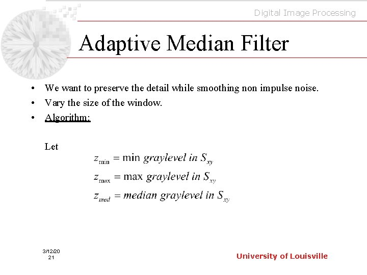 Digital Image Processing Adaptive Median Filter • We want to preserve the detail while