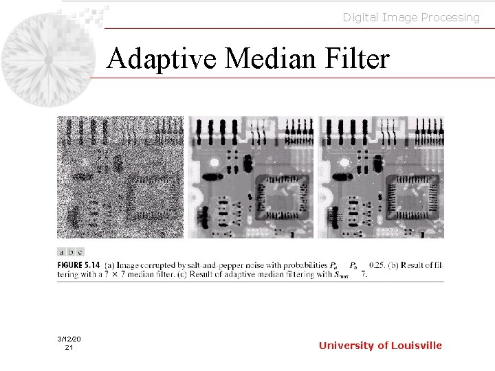 Digital Image Processing Adaptive Median Filter 3/12/20 21 University of Louisville