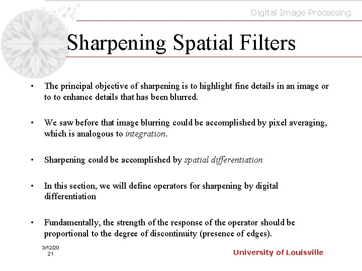 Digital Image Processing Sharpening Spatial Filters • The principal objective of sharpening is to