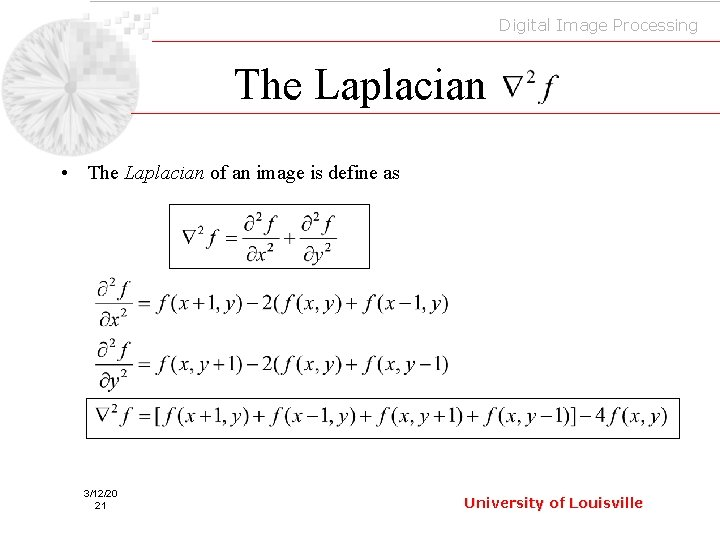 Digital Image Processing The Laplacian • The Laplacian of an image is define as