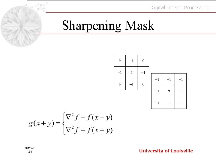 Digital Image Processing Sharpening Mask 3/12/20 21 University of Louisville