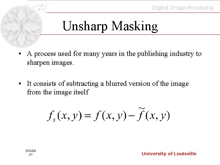 Digital Image Processing Unsharp Masking • A process used for many years in the