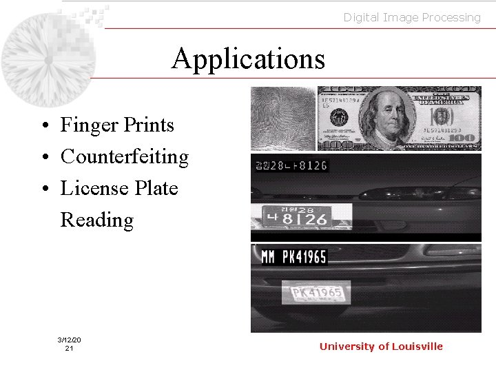 Digital Image Processing Applications • Finger Prints • Counterfeiting • License Plate Reading 3/12/20