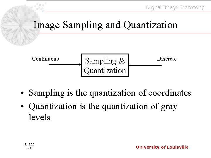 Digital Image Processing Image Sampling and Quantization Continuous Sampling & Quantization Discrete • Sampling