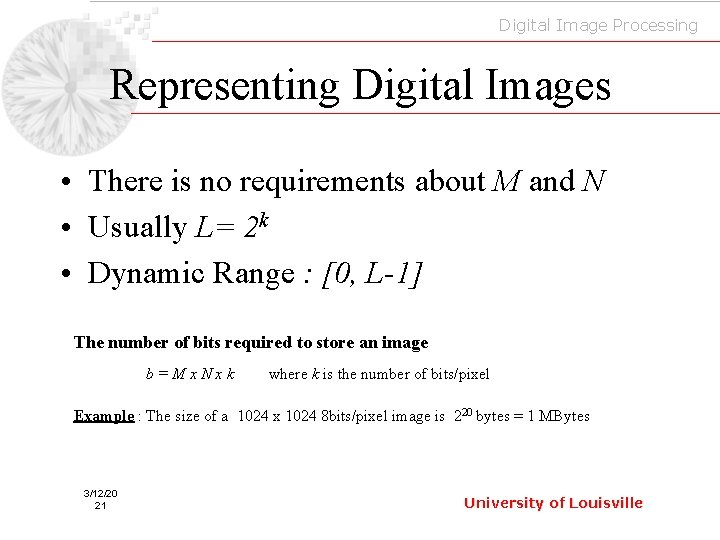 Digital Image Processing Representing Digital Images • There is no requirements about M and