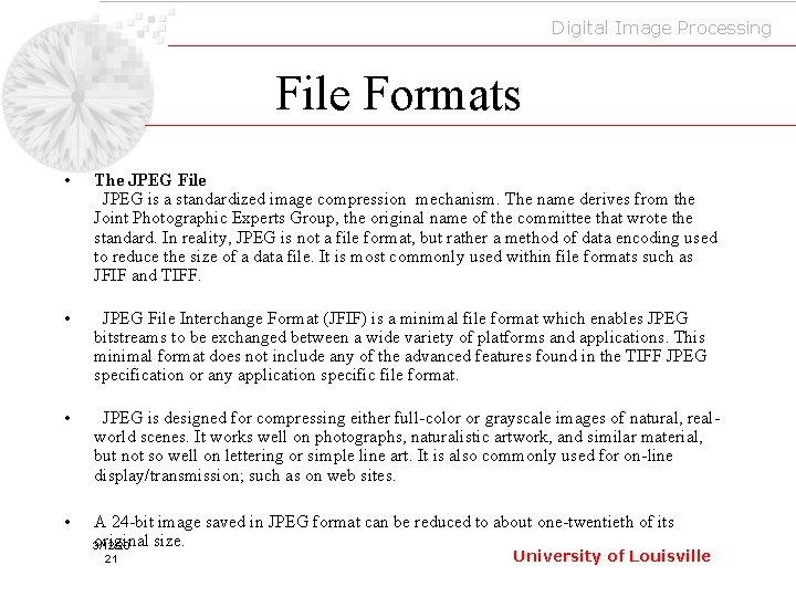 Digital Image Processing File Formats • The JPEG File JPEG is a standardized image