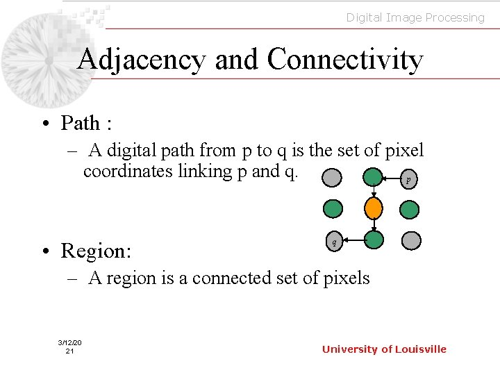 Digital Image Processing Adjacency and Connectivity • Path : – A digital path from