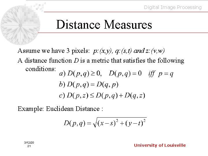 Digital Image Processing Distance Measures Assume we have 3 pixels: p: (x, y), q: