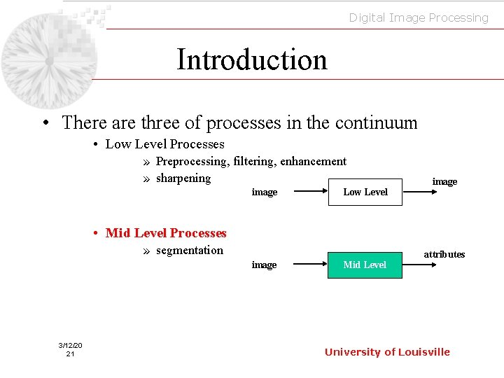 Digital Image Processing Introduction • There are three of processes in the continuum •