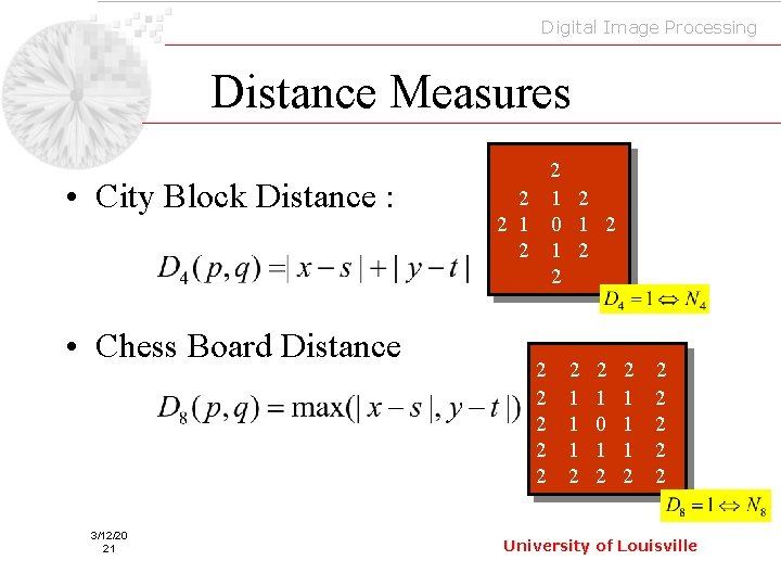 Digital Image Processing Distance Measures • City Block Distance : • Chess Board Distance