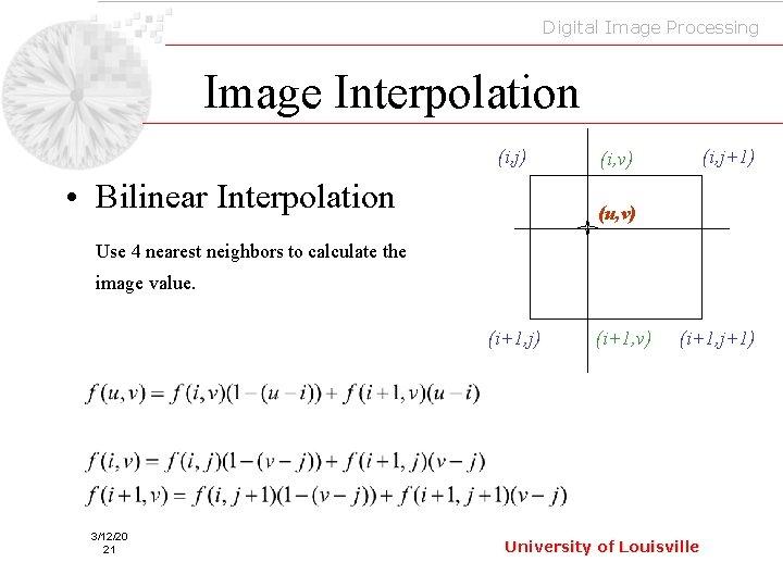Digital Image Processing Image Interpolation (i, j) • Bilinear Interpolation (i, j+1) (i, v)