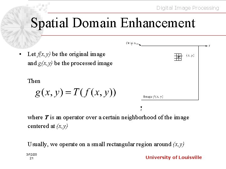 Digital Image Processing Spatial Domain Enhancement • Let f(x, y) be the original image