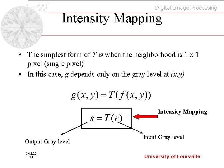 Digital Image Processing Intensity Mapping • The simplest form of T is when the