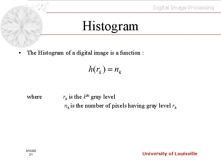 Digital Image Processing Histogram • The Histogram of a digital image is a function