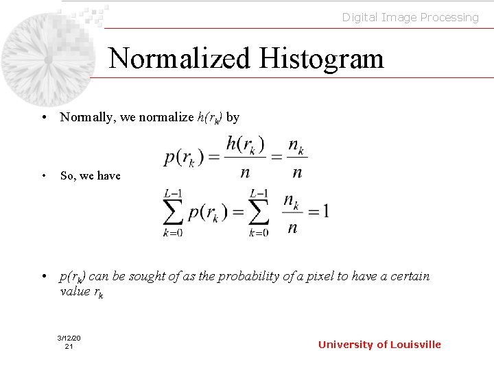 Digital Image Processing Normalized Histogram • Normally, we normalize h(rk) by • So, we