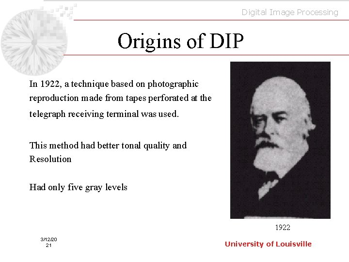 Digital Image Processing Origins of DIP In 1922, a technique based on photographic reproduction