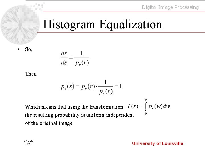Digital Image Processing Histogram Equalization • So, Then Which means that using the transformation
