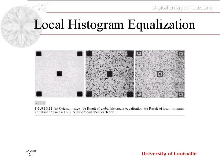 Digital Image Processing Local Histogram Equalization 3/12/20 21 University of Louisville