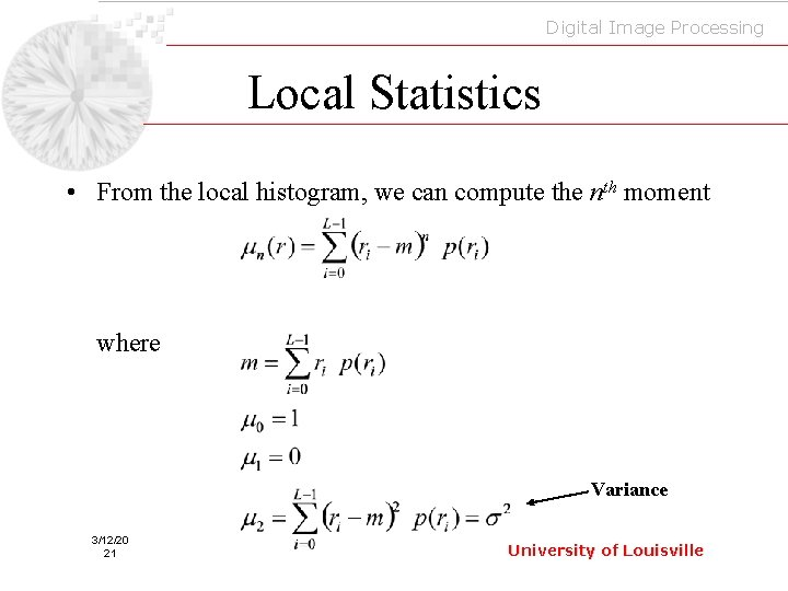 Digital Image Processing Local Statistics • From the local histogram, we can compute the