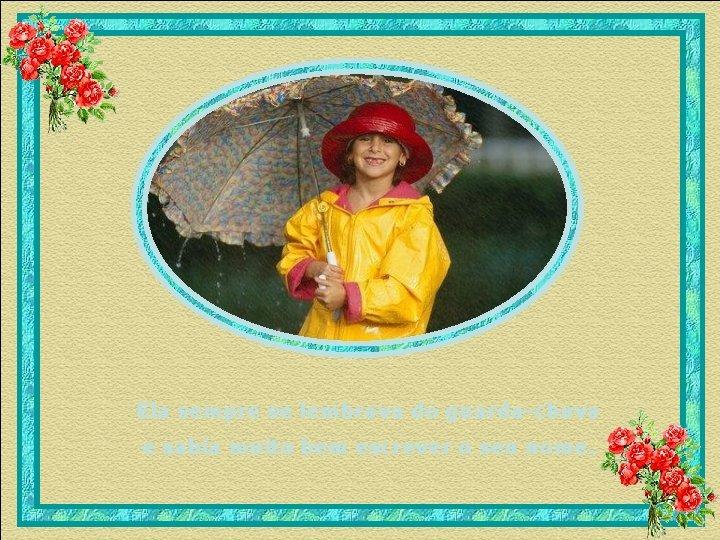 Ela sempre se lembrava do guarda-chuva e sabia muito bem escrever o seu nome.