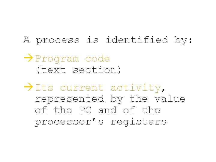 A process is identified by: à Program code (text section) à Its current activity,